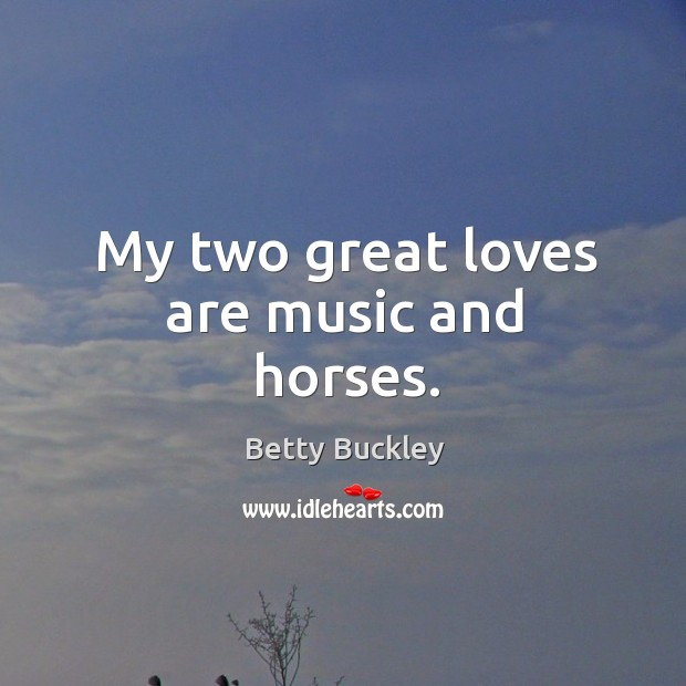 My two great loves are music and horses. Image