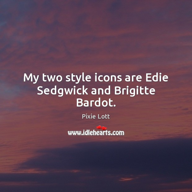 My two style icons are Edie Sedgwick and Brigitte Bardot. Pixie Lott Picture Quote