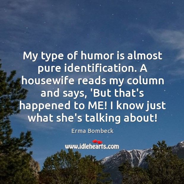 Image, My type of humor is almost pure identification. A housewife reads my