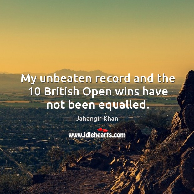 My unbeaten record and the 10 british open wins have not been equalled. Image