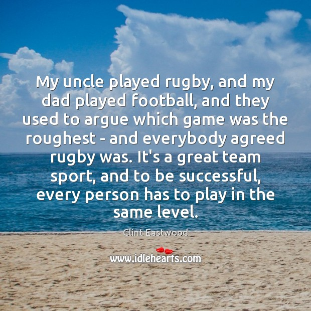 My uncle played rugby, and my dad played football, and they used To Be Successful Quotes Image
