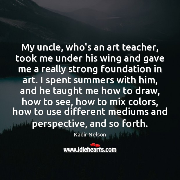 Image, My uncle, who's an art teacher, took me under his wing and