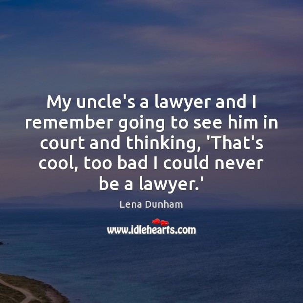 My uncle's a lawyer and I remember going to see him in Image
