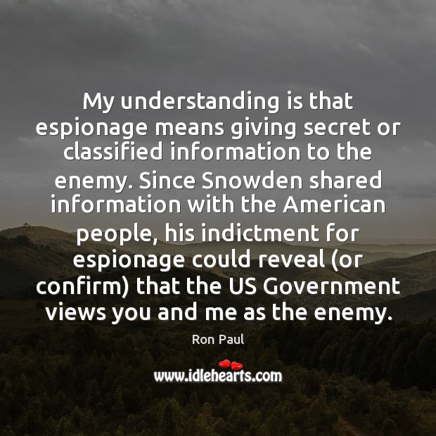 My understanding is that espionage means giving secret or classified information to Image