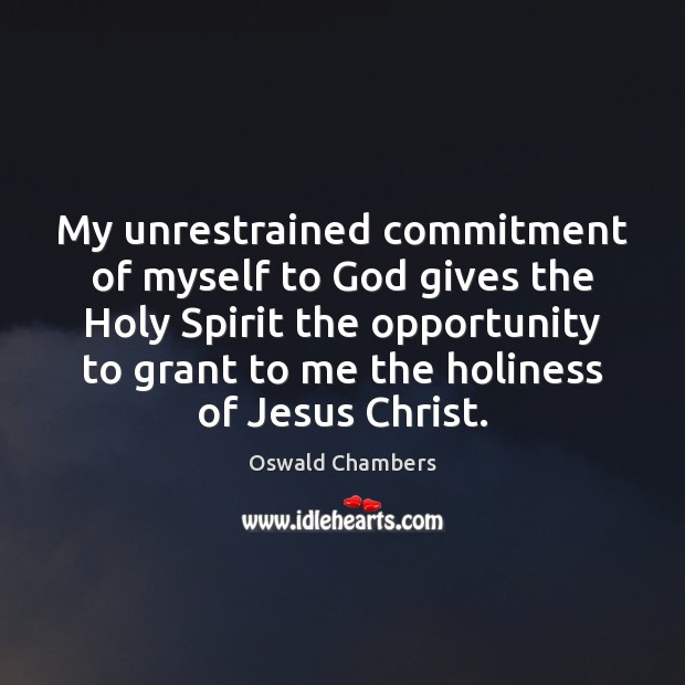 Image, My unrestrained commitment of myself to God gives the Holy Spirit the