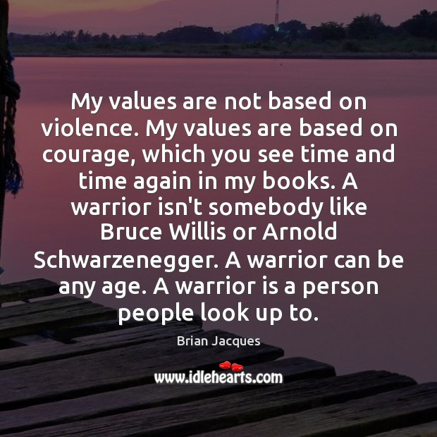 My values are not based on violence. My values are based on Brian Jacques Picture Quote