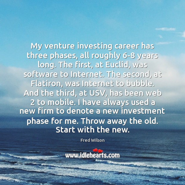 My venture investing career has three phases, all roughly 6-8 years long. Fred Wilson Picture Quote