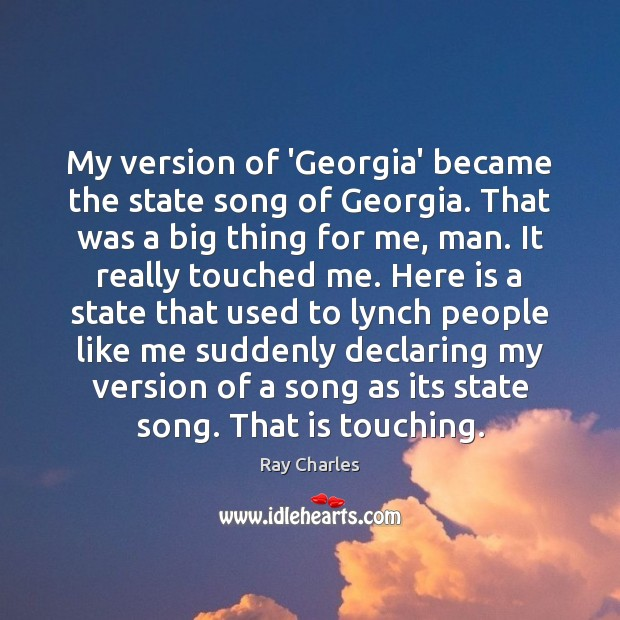 My version of 'Georgia' became the state song of Georgia. That was Ray Charles Picture Quote
