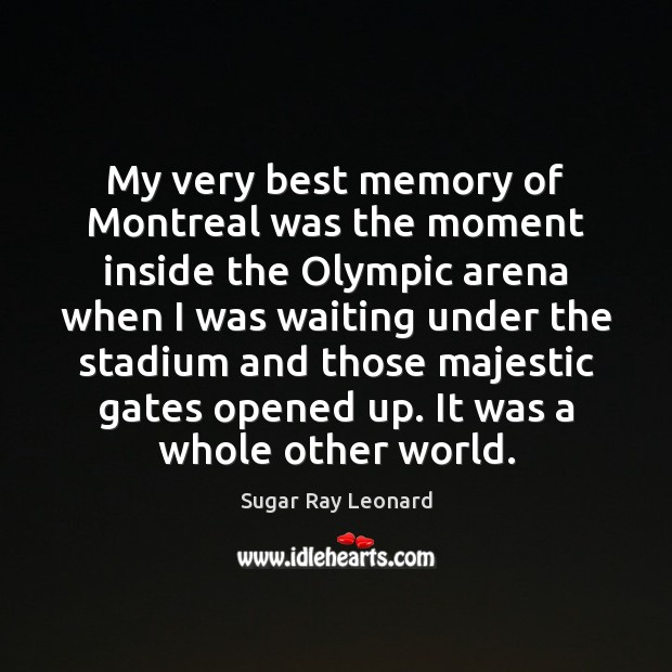My very best memory of Montreal was the moment inside the Olympic Image