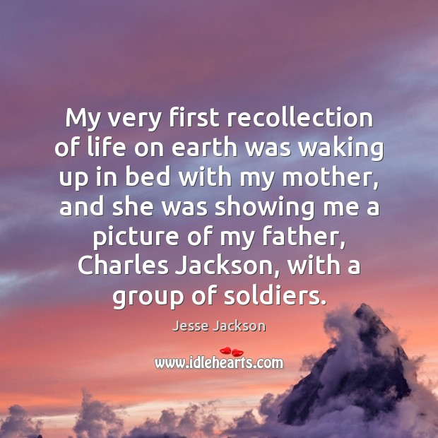 My very first recollection of life on earth was waking up in Jesse Jackson Picture Quote