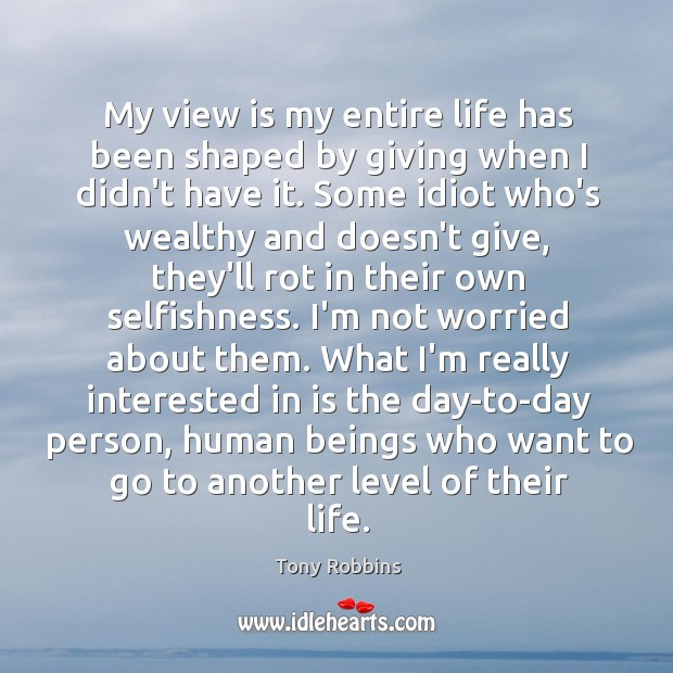 Image, My view is my entire life has been shaped by giving when