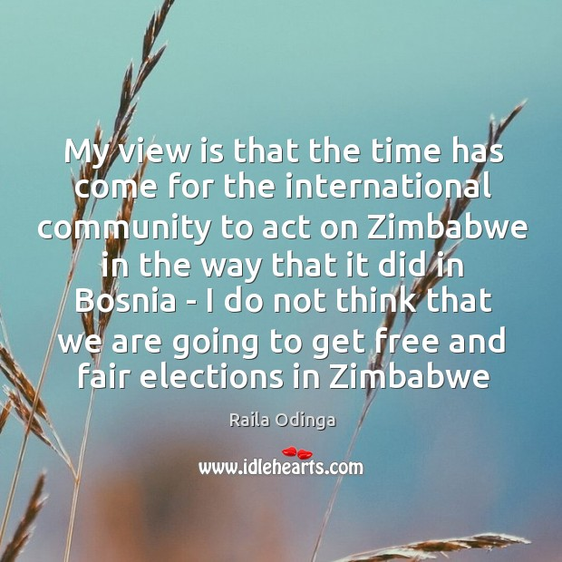 My view is that the time has come for the international community Image