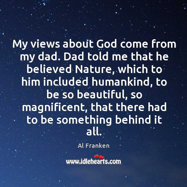 My views about God come from my dad. Dad told me that Image