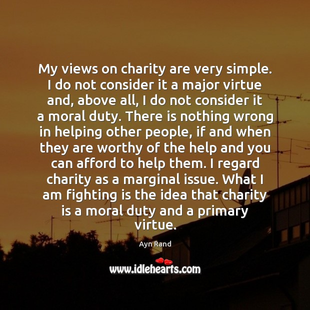 My views on charity are very simple. I do not consider it Charity Quotes Image