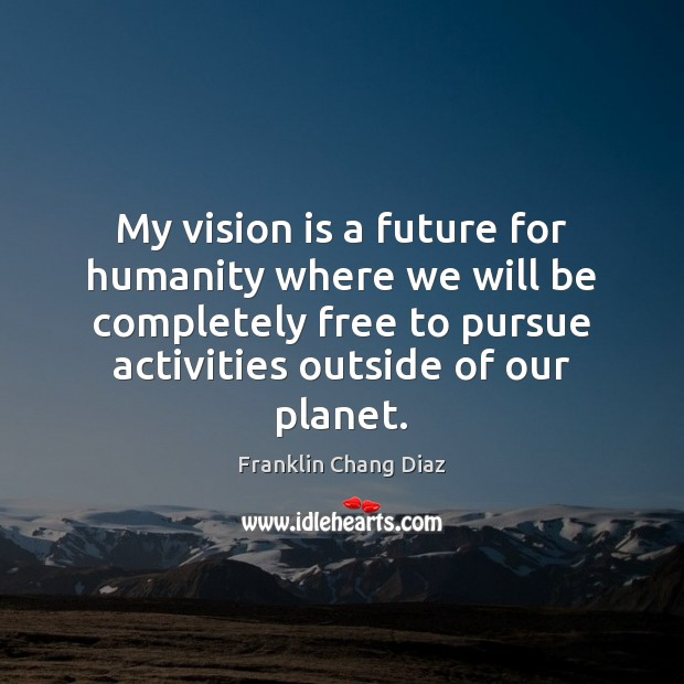 My vision is a future for humanity where we will be completely Image