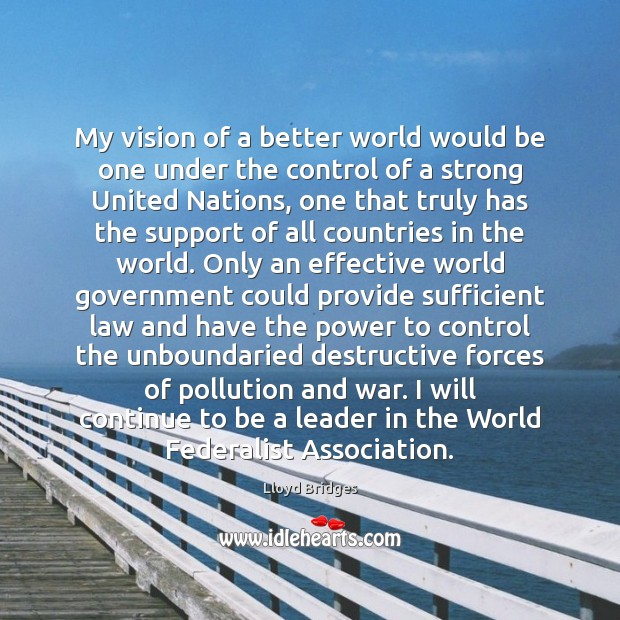 My vision of a better world would be one under the control Image
