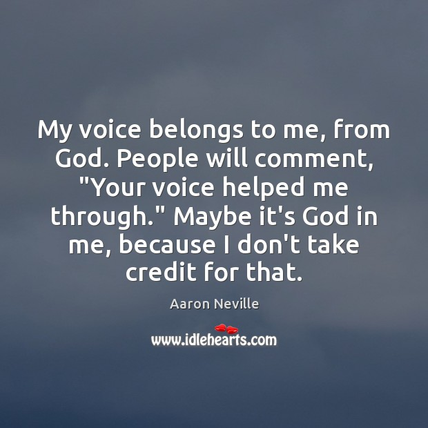 "Image, My voice belongs to me, from God. People will comment, ""Your voice"