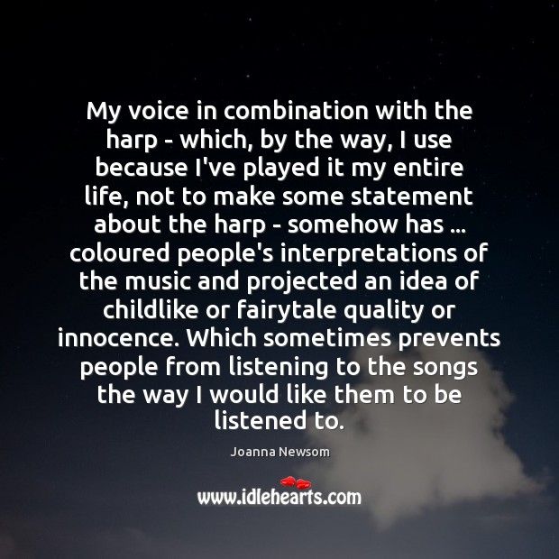 My voice in combination with the harp – which, by the way, Joanna Newsom Picture Quote