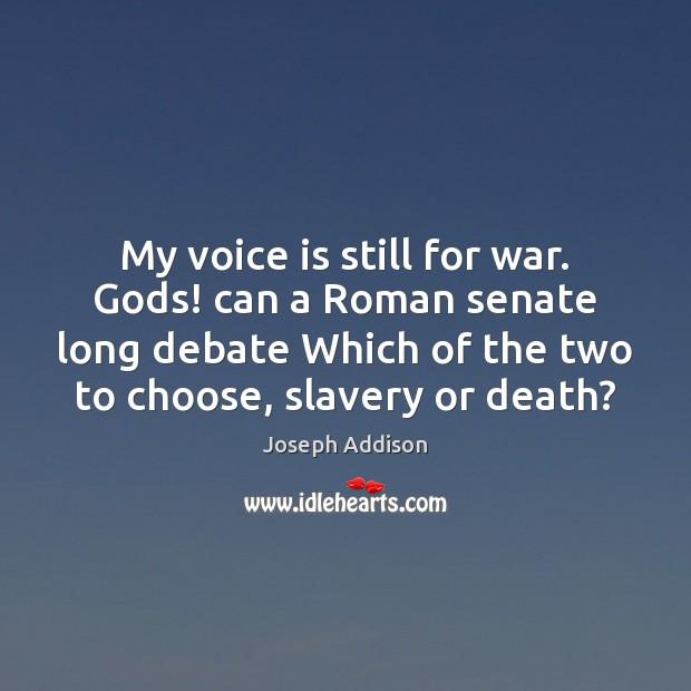Image, My voice is still for war. Gods! can a Roman senate long