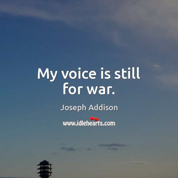 My voice is still for war. Image