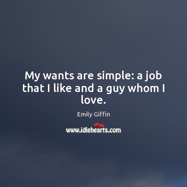 Image, My wants are simple: a job that I like and a guy whom I love.