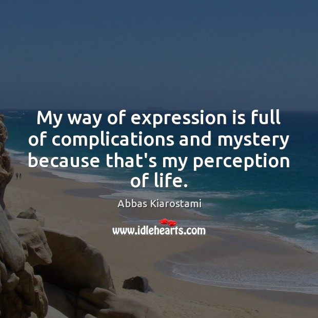 My way of expression is full of complications and mystery because that's Image