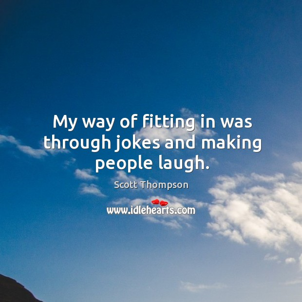 My way of fitting in was through jokes and making people laugh. Image