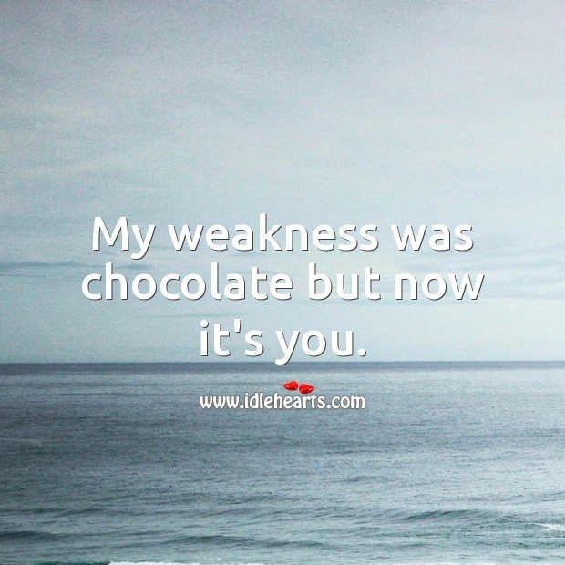 My weakness was chocolate but now it's you. Sweet Love Quotes Image