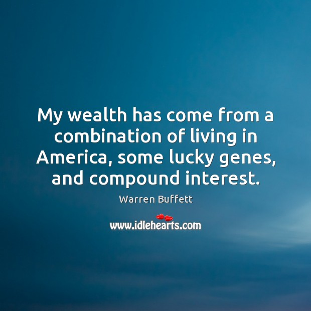 Image, My wealth has come from a combination of living in America, some