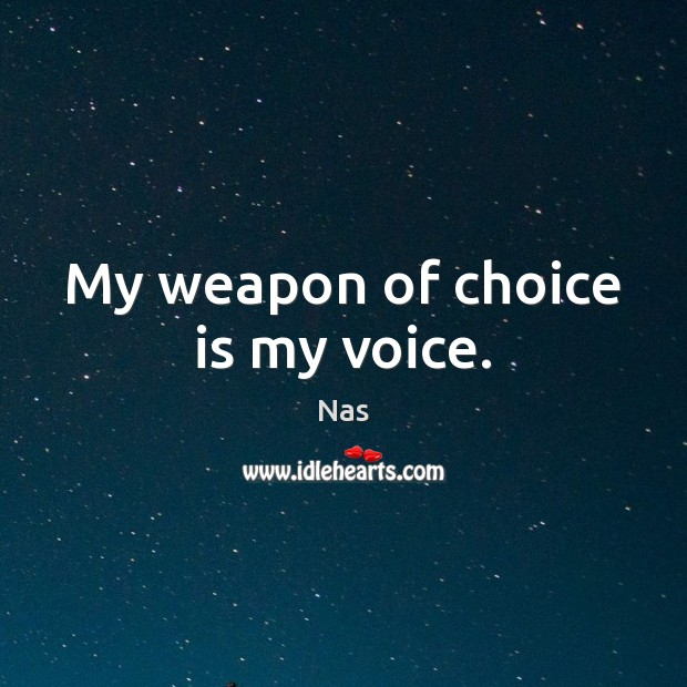 My weapon of choice is my voice. Nas Picture Quote