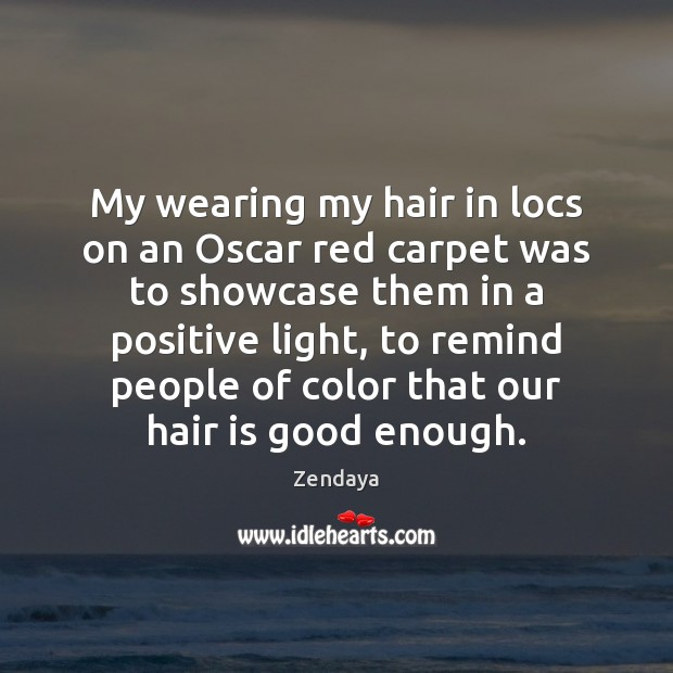 My wearing my hair in locs on an Oscar red carpet was Zendaya Picture Quote