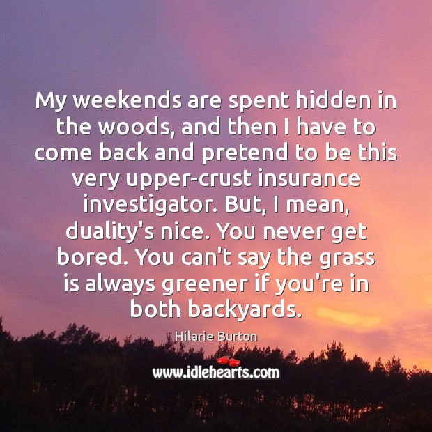 My weekends are spent hidden in the woods, and then I have Hidden Quotes Image