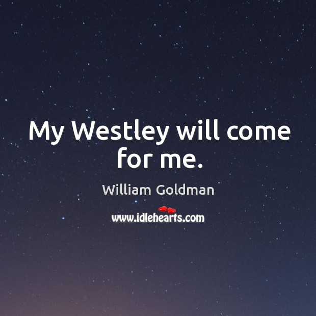 My Westley will come for me. Image