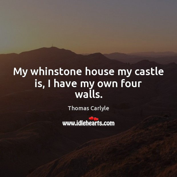 Image, My whinstone house my castle is, I have my own four walls.