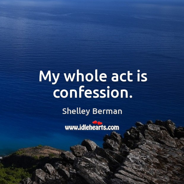 My whole act is confession. Image