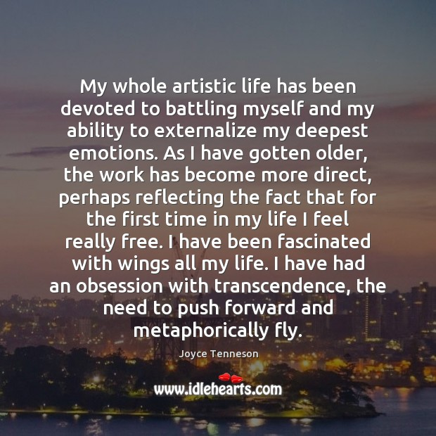 Image, My whole artistic life has been devoted to battling myself and my