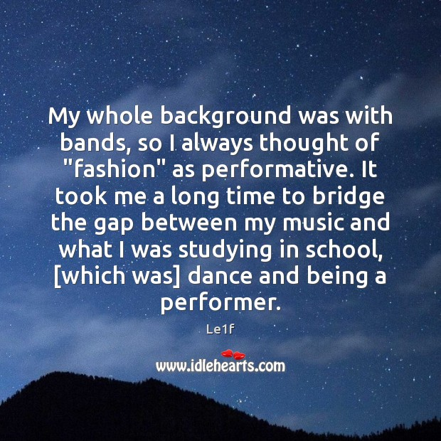 """My whole background was with bands, so I always thought of """"fashion"""" Le1f Picture Quote"""