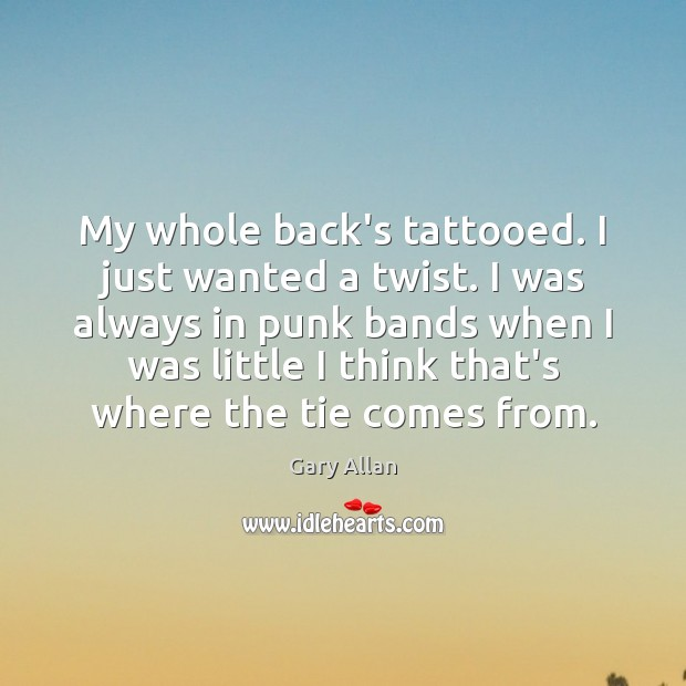 Image, My whole back's tattooed. I just wanted a twist. I was always
