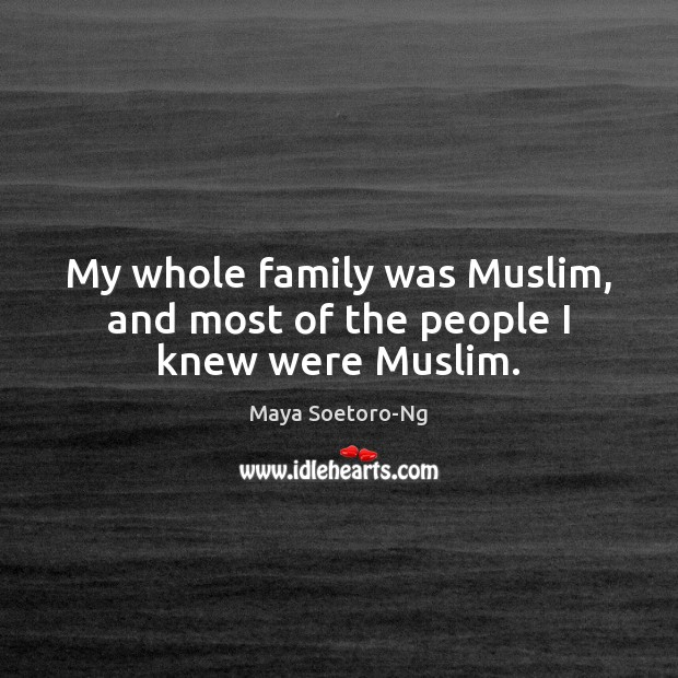 My whole family was Muslim, and most of the people I knew were Muslim. Image