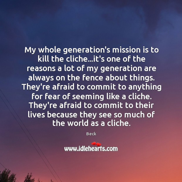 My whole generation's mission is to kill the cliche…it's one of Image