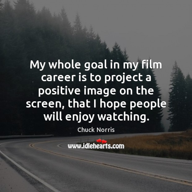 My whole goal in my film career is to project a positive Image