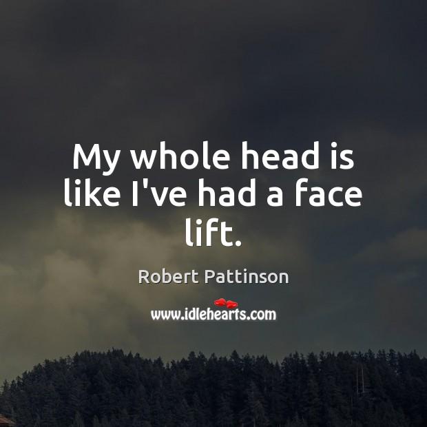 My whole head is like I've had a face lift. Image