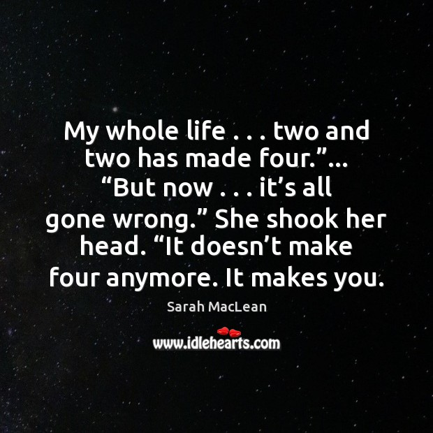"""My whole life . . . two and two has made four.""""… """"But now . . . it' Sarah MacLean Picture Quote"""