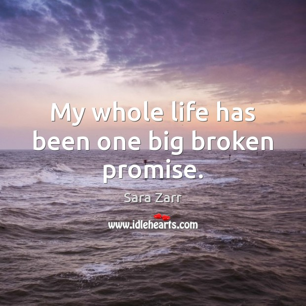 Image, My whole life has been one big broken promise.