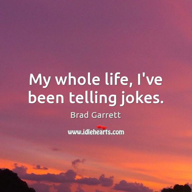 Image, My whole life, I've been telling jokes.