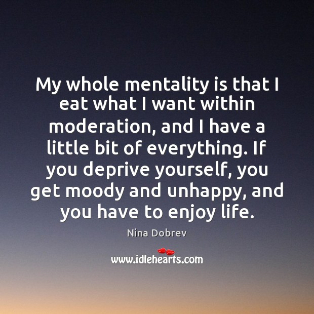 My whole mentality is that I eat what I want within moderation, Nina Dobrev Picture Quote