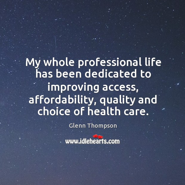 Image, My whole professional life has been dedicated to improving access, affordability, quality