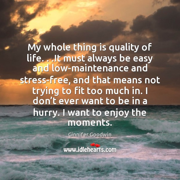 Image, My whole thing is quality of life. . .It must always be easy