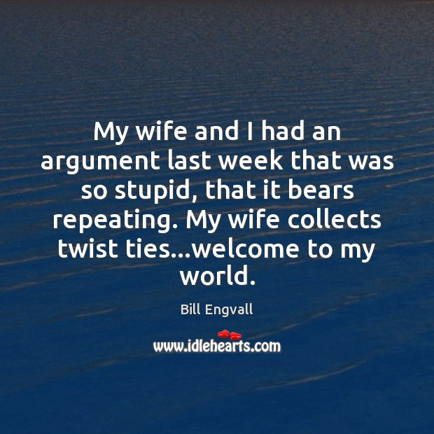 My wife and I had an argument last week that was so Image