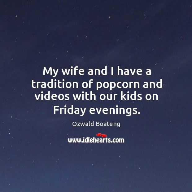 My wife and I have a tradition of popcorn and videos with our kids on Friday evenings. Image